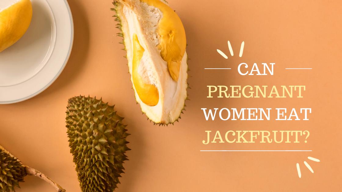 Can Pregnant Women Eat Jackfruit?