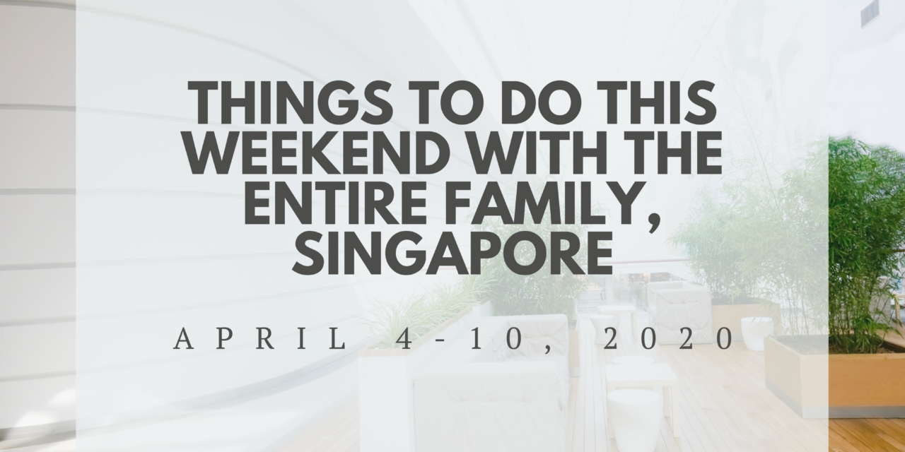 Things To Do This Weekend, Singapore | April 4-10, 2020